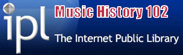 The Internet Public Library offers Music History 102--a Guide to Western Composers and their Music from the Middle Ages to the Present.