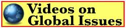 A list of videos hosted on the global issues web site -- social, political, economic and environmental Issues.......